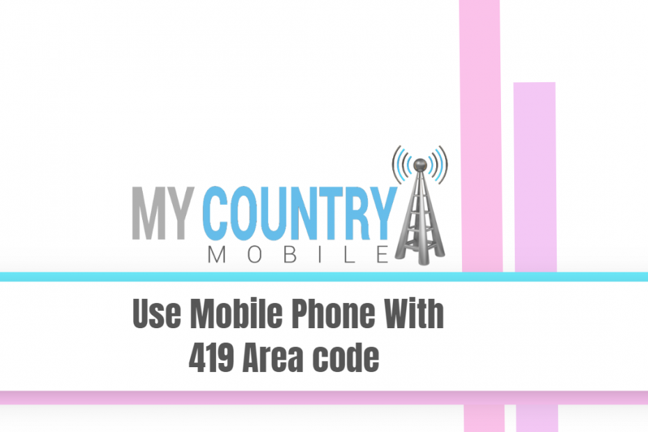 Use Mobile Phone With 419 Area code - My Country Mobile