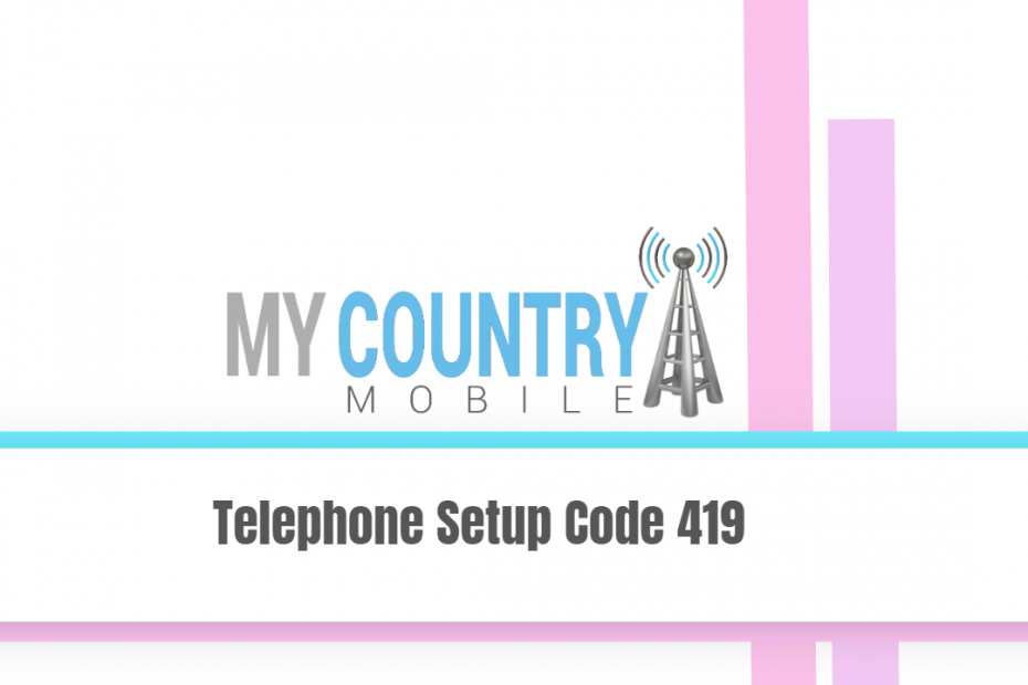 Telephone Setup Code 419 - My Country Mobile