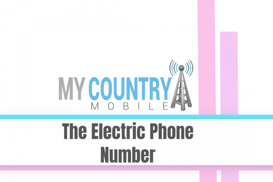 The Electric Phone Number - My Country Mobile