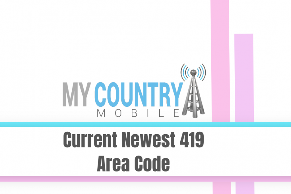 Current Newest 419 Area Code - My Country Mobile
