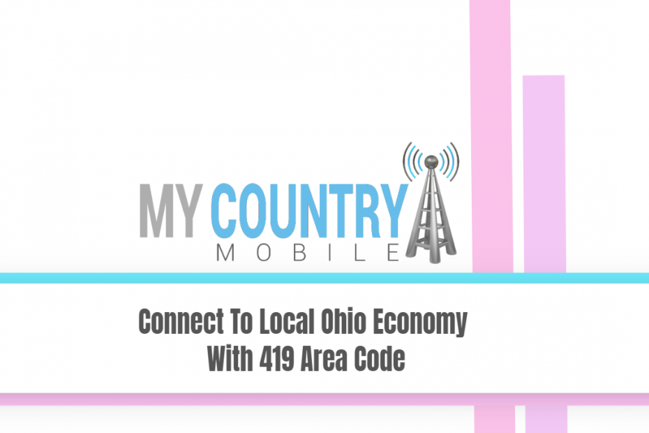 Connect To Local Ohio Economy With 419 Area Code - My Country Mobile