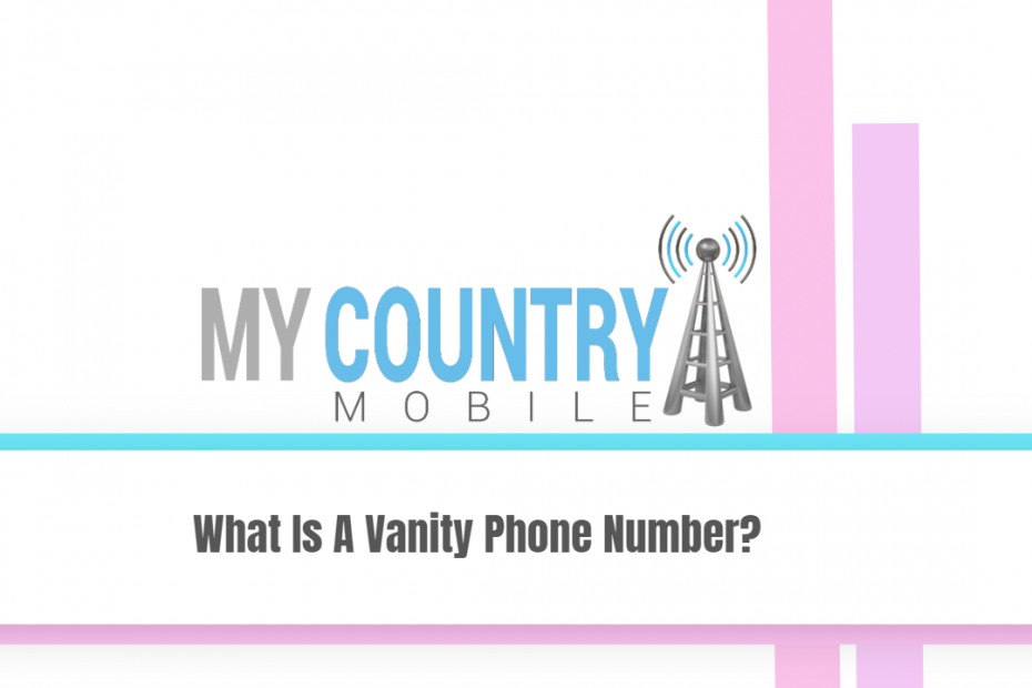 What Is A Vanity Phone Number? - My Country Mobile