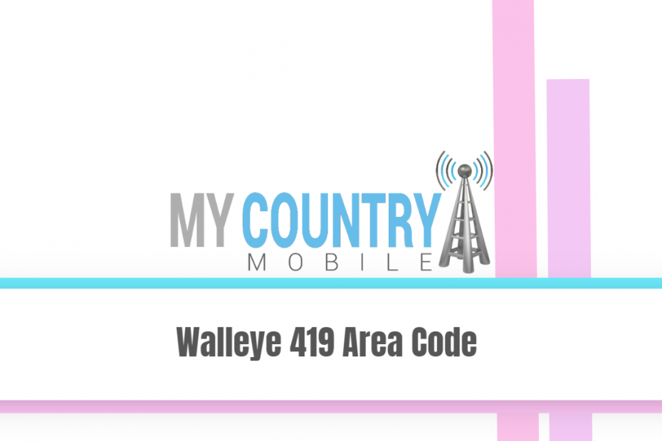 Walleye 419 Area Code - My Country Mobile