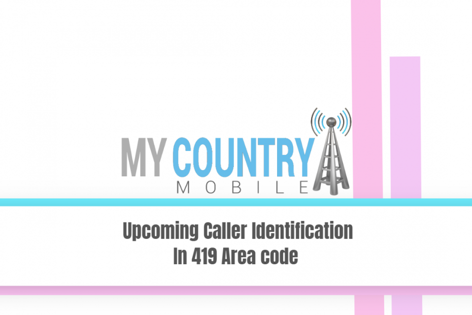 Upcoming Caller Identification In 419 Area code - My Country Mobile